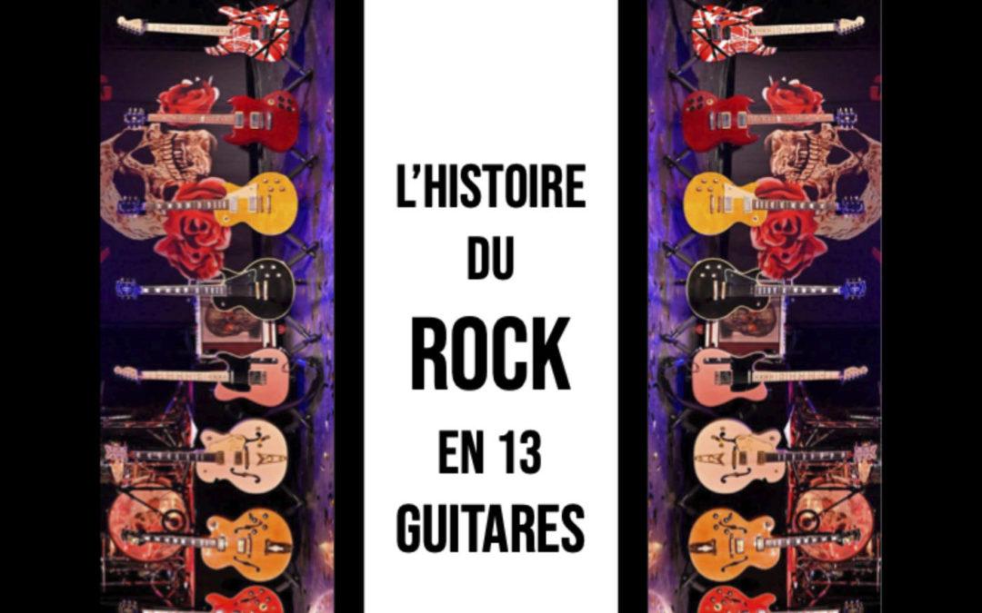 HISTOIRE DU ROCK EN 13 GUITARES